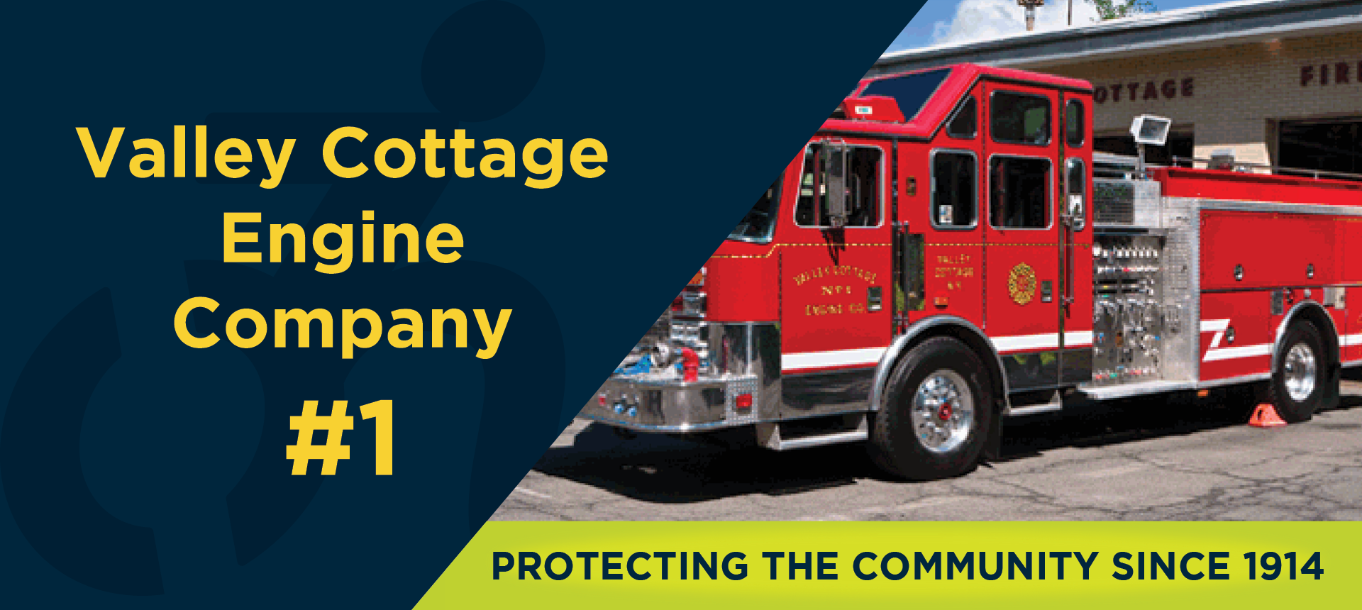 On left side of image, the Valley Cottage Engine Company #1 logo. On right side of the image, a firetruck. Underneath, the image reads: PROTECTING THE COMMUNITY SINCE 1914