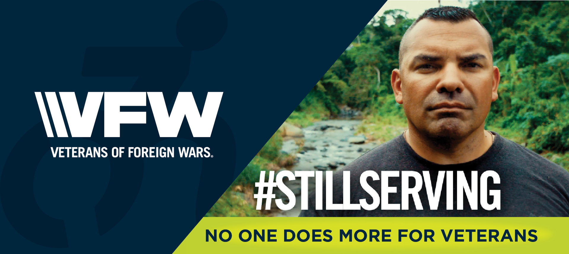 On left side of image, the Veterans of Foreign Wars of the United States logo. On right side of the image, a male soldier stands in front of a forest. The hashtag #STILLSERVING is superimposed over him. Underneath, the image reads: NO ONE DOES MORE FOR VETERANS.